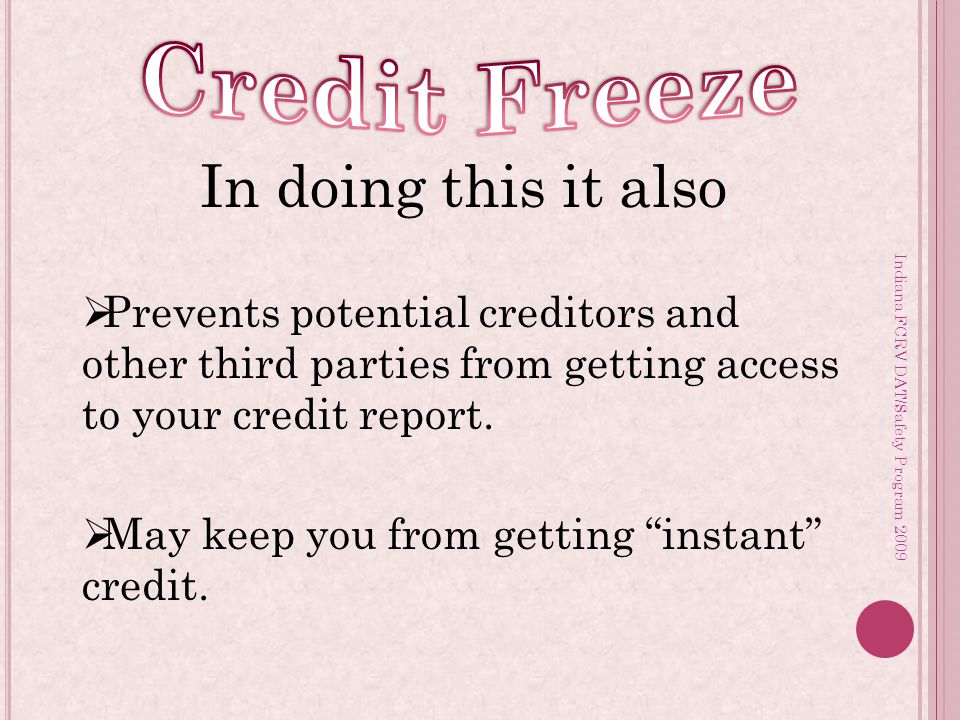 Indiana FCRV DAT/Safety Program 2009 In doing this it also  Prevents potential creditors and other third parties from getting access to your credit report.