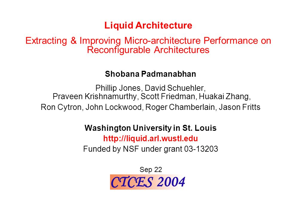 Shobana Padmanabhan Phillip Jones, David Schuehler, Praveen Krishnamurthy, Scott Friedman, Huakai Zhang, Ron Cytron, John Lockwood, Roger Chamberlain, Jason Fritts Washington University in St.