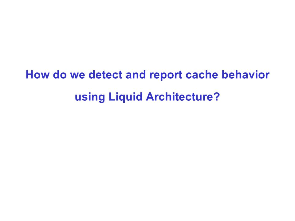 How do we detect and report cache behavior using Liquid Architecture?