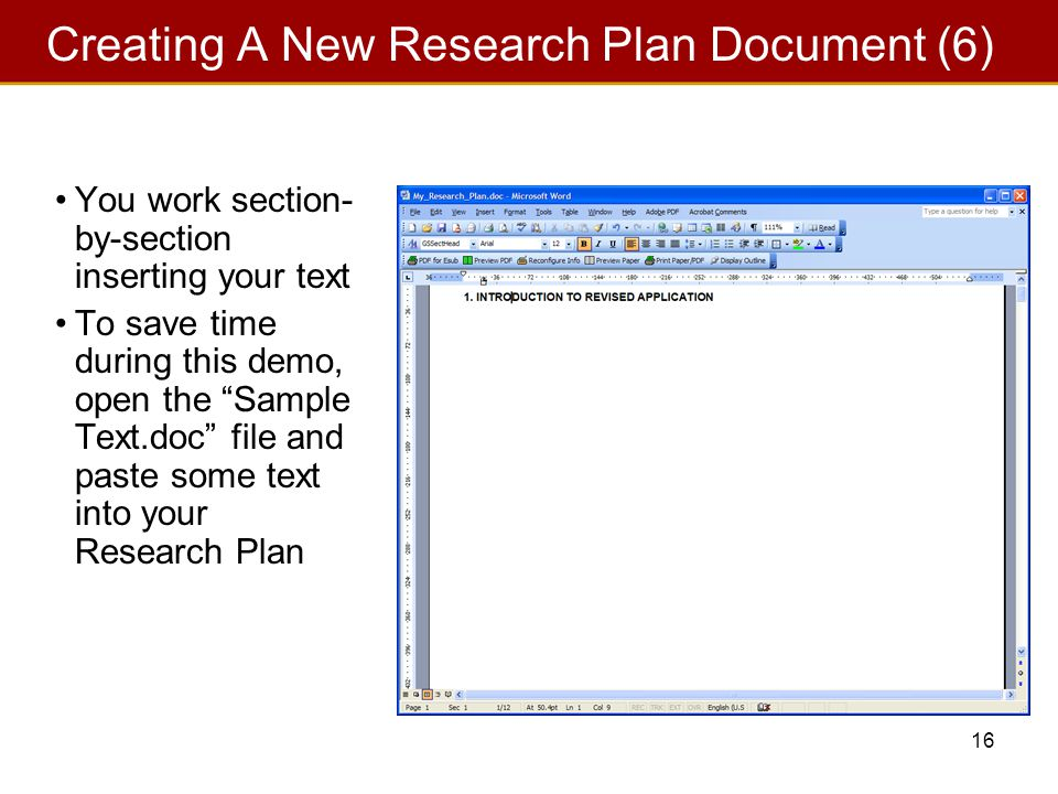 16 Creating A New Research Plan Document (6) You work section- by-section inserting your text To save time during this demo, open the Sample Text.doc file and paste some text into your Research Plan