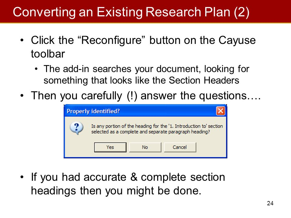 24 Click the Reconfigure button on the Cayuse toolbar The add-in searches your document, looking for something that looks like the Section Headers Then you carefully (!) answer the questions….