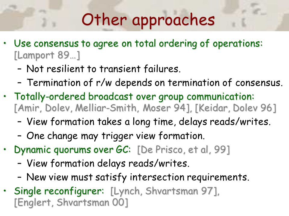 Other approaches Other approaches Use consensus to agree on total ordering of operations: [Lamport 89…]Use consensus to agree on total ordering of ope