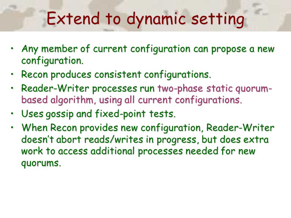 Extend to dynamic setting Any member of current configuration can propose a new configuration.Any member of current configuration can propose a new configuration.