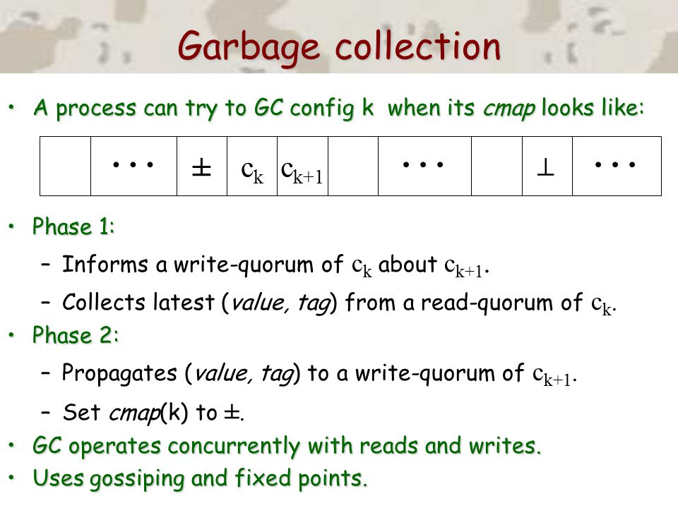 Garbage collection A process can try to GC config k when its cmap looks like:A process can try to GC config k when its cmap looks like: Phase 1:Phase