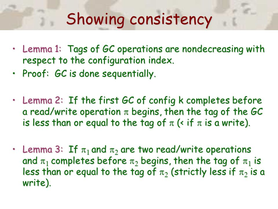 Showing consistency Lemma 1: Tags of GC operations are nondecreasing with respect to the configuration index.Lemma 1: Tags of GC operations are nondecreasing with respect to the configuration index.