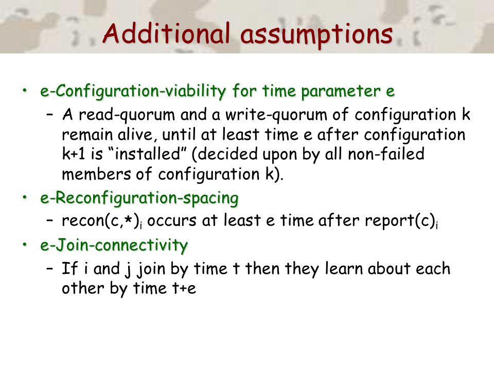 Additional assumptions e-Configuration-viability for time parameter ee-Configuration-viability for time parameter e –A read-quorum and a write-quorum