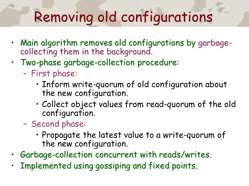 Removing old configurations Main algorithm removes old configurations by garbage- collecting them in the background.Main algorithm removes old configu