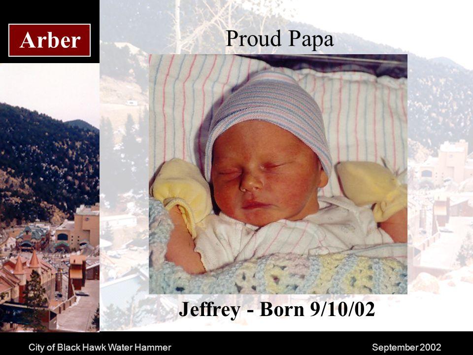 City of Black Hawk Water HammerSeptember 2002 Arber Proud Papa Jeffrey - Born 9/10/02