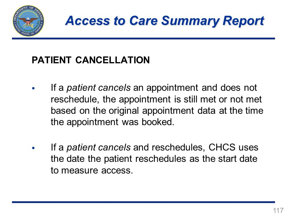 117 PATIENT CANCELLATION  If a patient cancels an appointment and does not reschedule, the appointment is still met or not met based on the original appointment data at the time the appointment was booked.