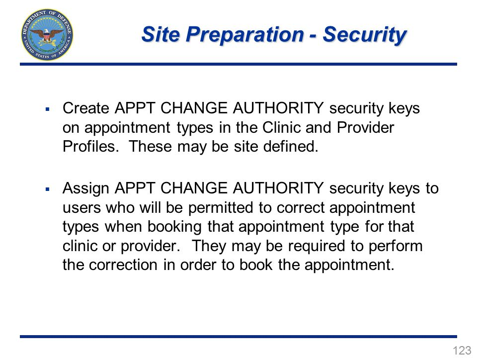 123  Create APPT CHANGE AUTHORITY security keys on appointment types in the Clinic and Provider Profiles.