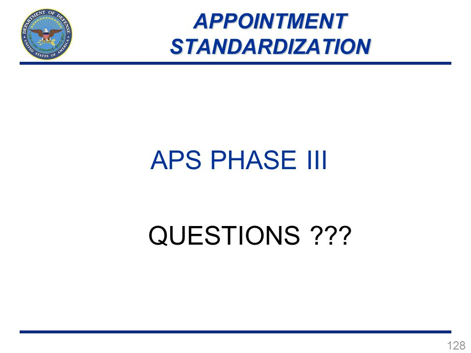 128 APS PHASE III QUESTIONS ??? APPOINTMENT STANDARDIZATION