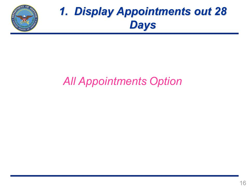 16 All Appointments Option 1. Display Appointments out 28 Days