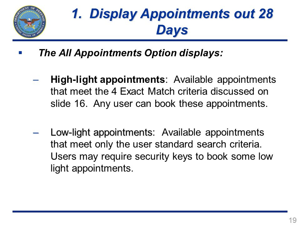 19  The All Appointments Option displays: –High-light appointments: Available appointments that meet the 4 Exact Match criteria discussed on slide 16.