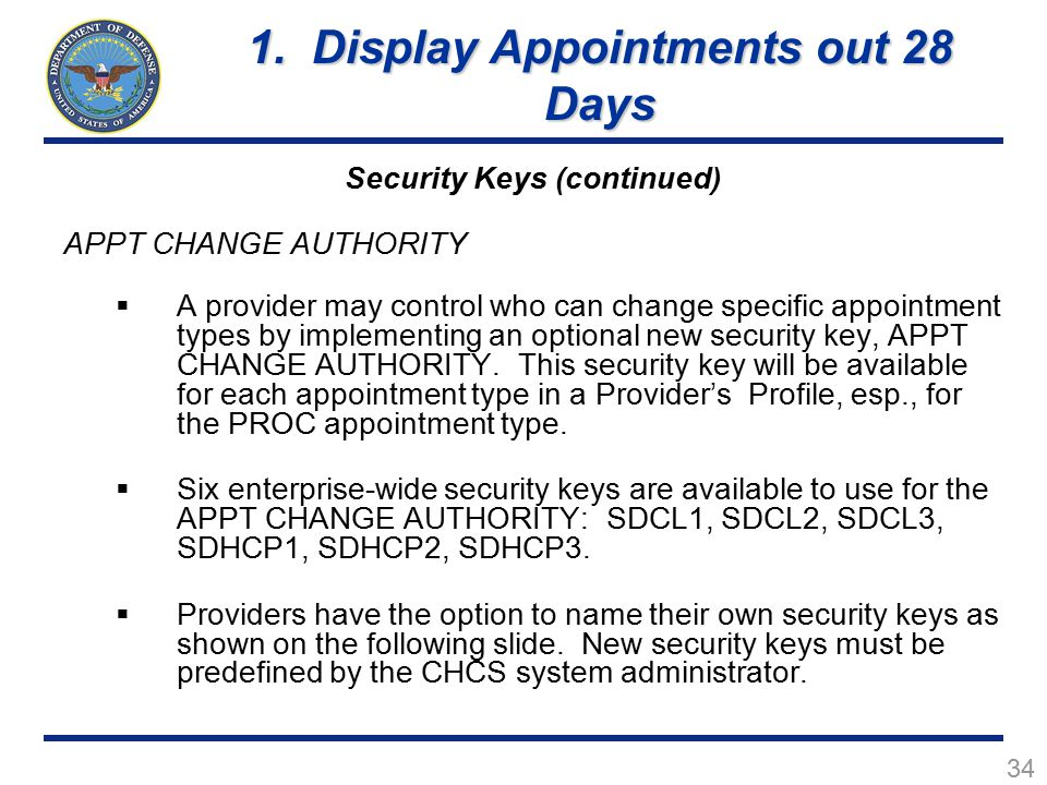 34 Security Keys (continued) APPT CHANGE AUTHORITY  A provider may control who can change specific appointment types by implementing an optional new security key, APPT CHANGE AUTHORITY.