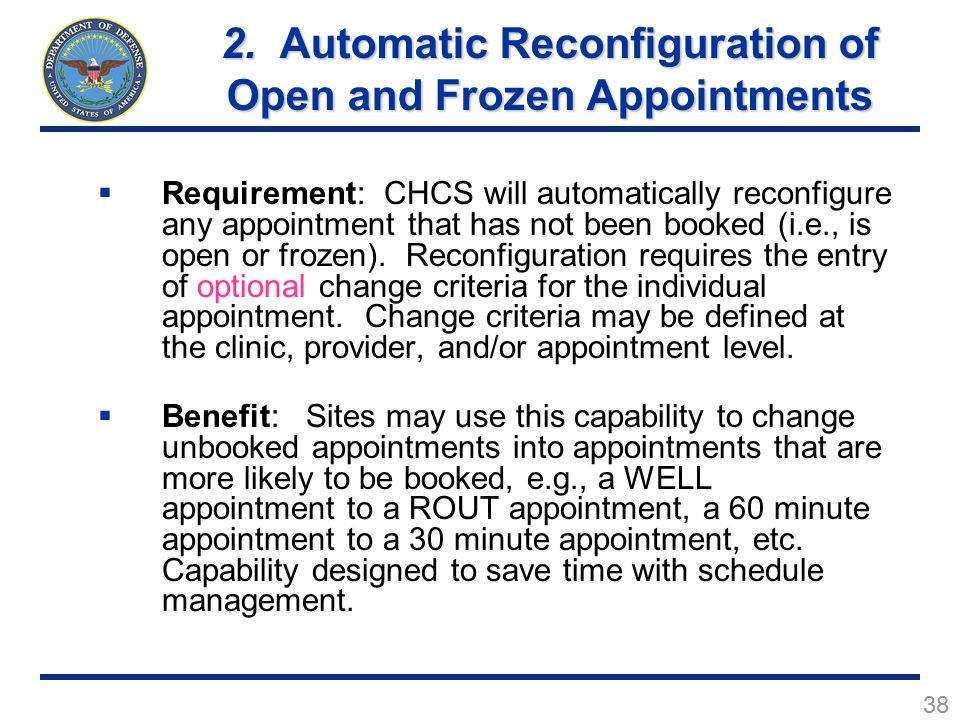 38  Requirement: CHCS will automatically reconfigure any appointment that has not been booked (i.e., is open or frozen).