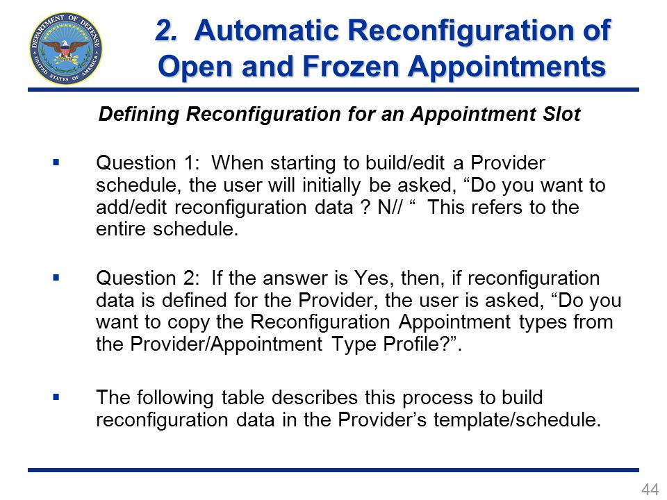 44 Defining Reconfiguration for an Appointment Slot  Question 1: When starting to build/edit a Provider schedule, the user will initially be asked, Do you want to add/edit reconfiguration data .