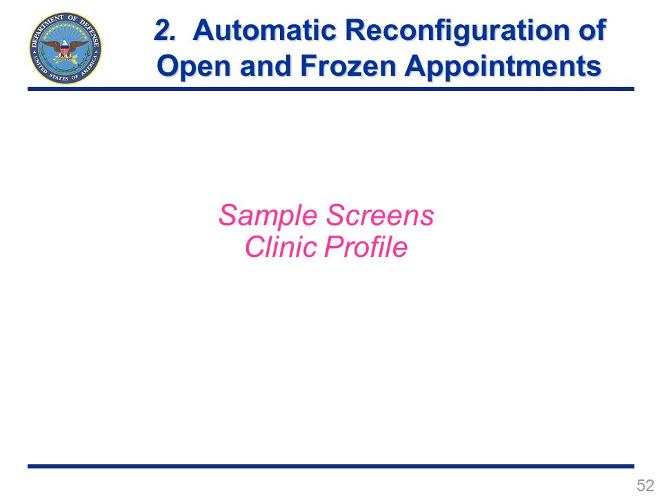 52 Sample Screens Clinic Profile 2. Automatic Reconfiguration of Open and Frozen Appointments