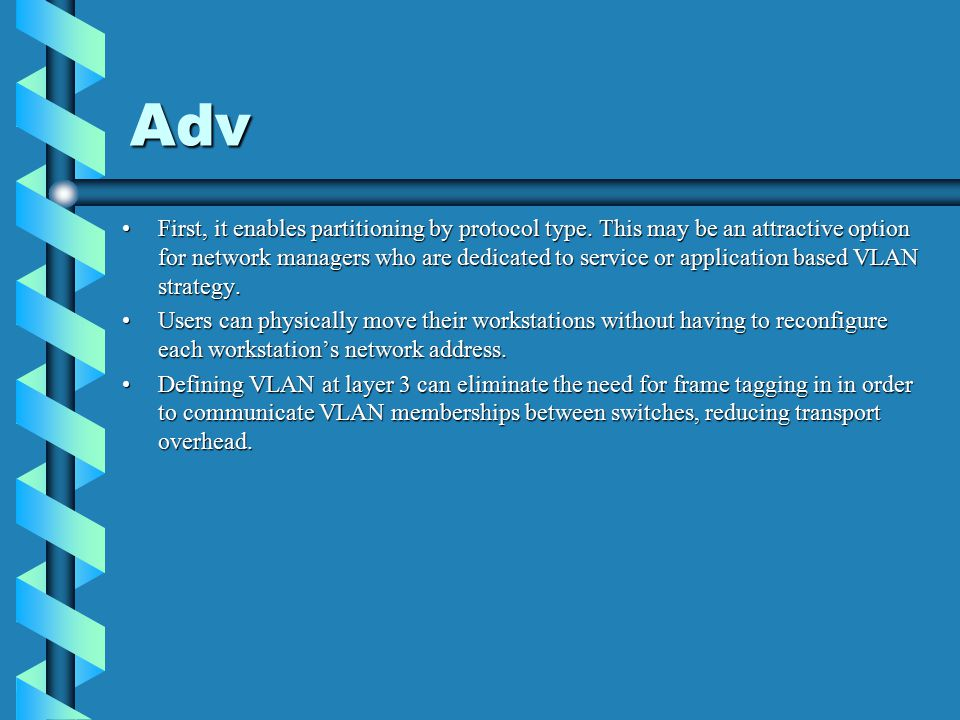 Adv First, it enables partitioning by protocol type.