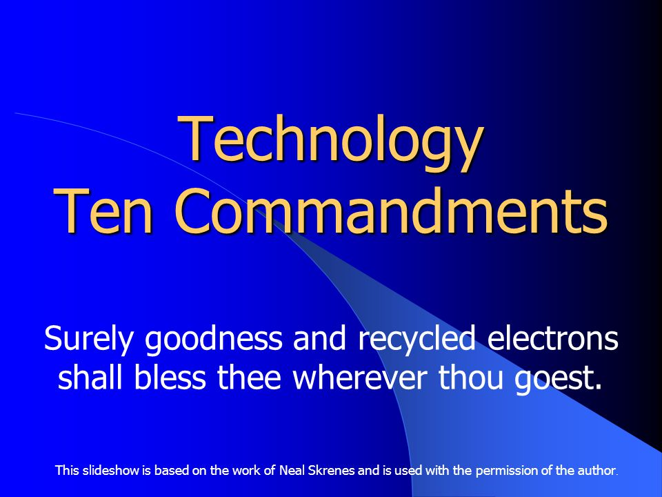 Technology Ten Commandments Surely goodness and recycled electrons shall bless thee wherever thou goest.