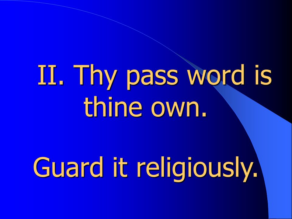 II. Thy pass word is thine own. II. Thy pass word is thine own. Guard it religiously.