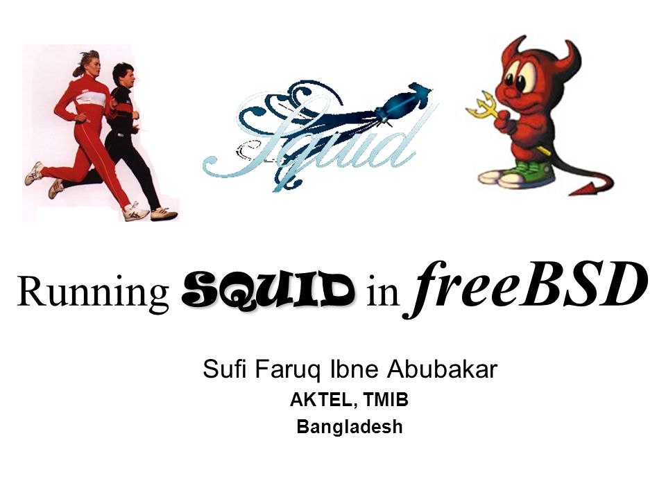 SQUID Running SQUID in freeBSD Sufi Faruq Ibne Abubakar AKTEL, TMIB Bangladesh