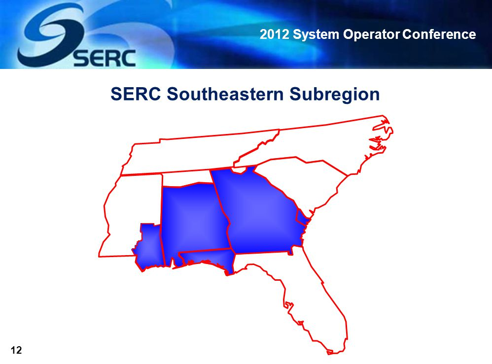 2012 System Operator Conference 12 SERC Southeastern Subregion
