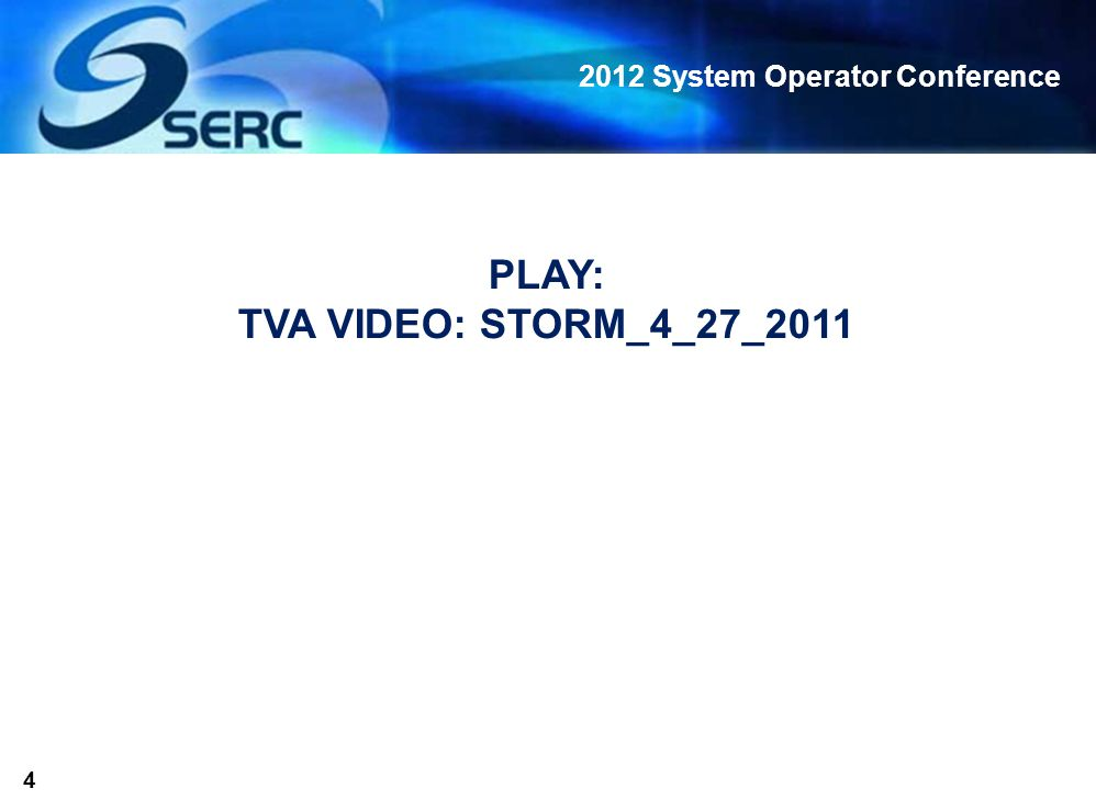 2012 System Operator Conference 4 PLAY: TVA VIDEO: STORM_4_27_2011