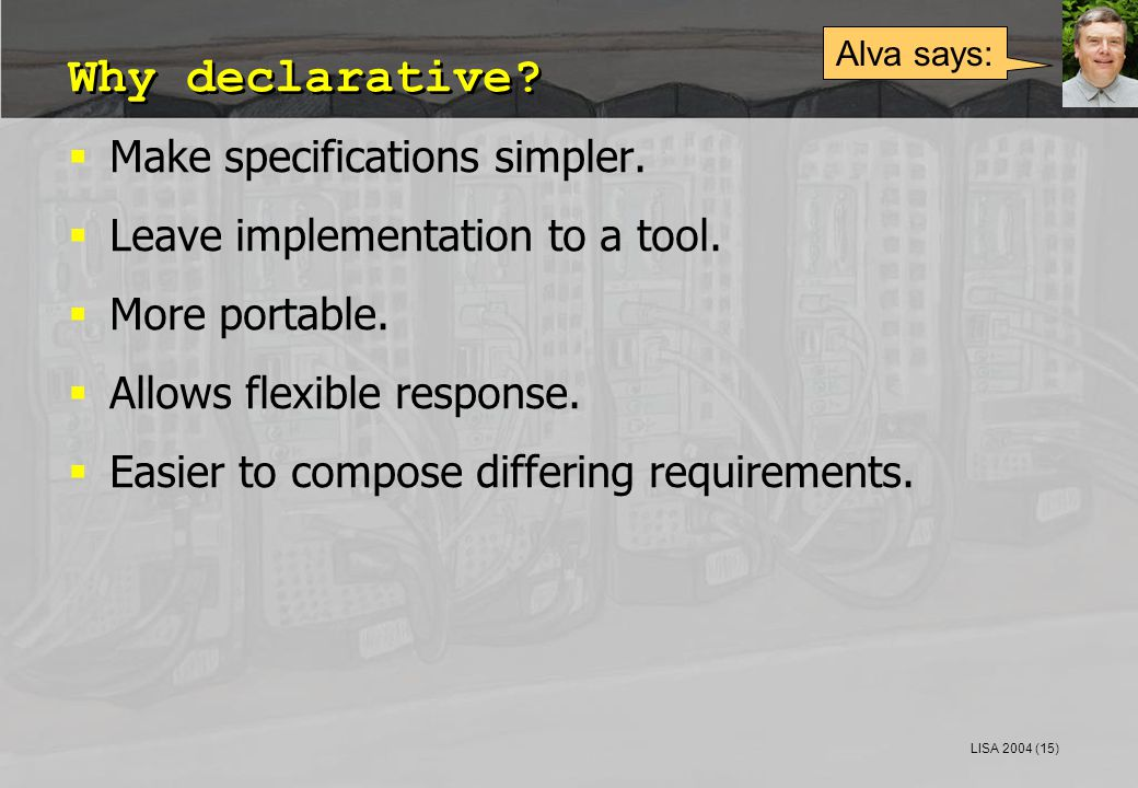 LISA 2004 (15) Why declarative.  Make specifications simpler.