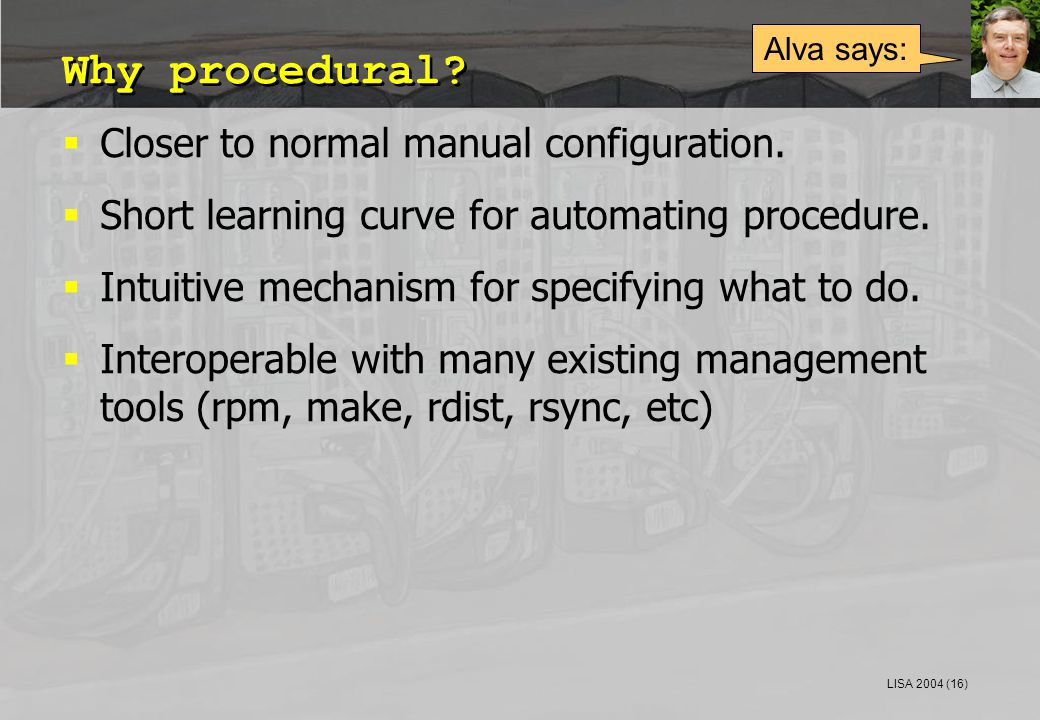 LISA 2004 (16) Why procedural.  Closer to normal manual configuration.