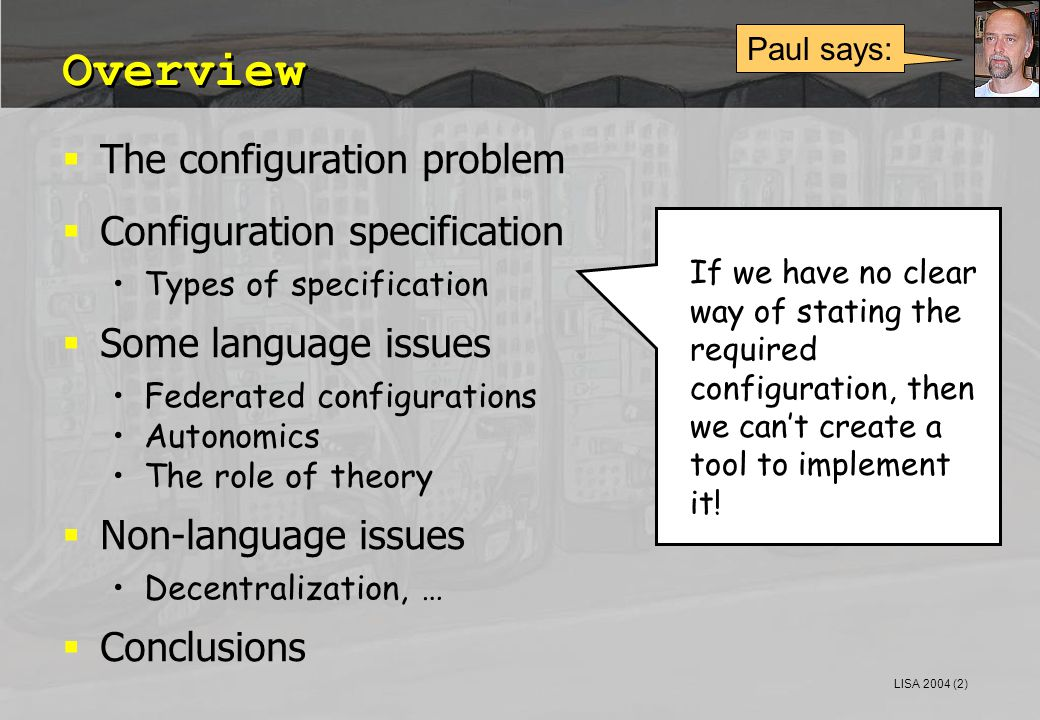 LISA 2004 (2) Overview  The configuration problem  Configuration specification Types of specification  Some language issues Federated configuration