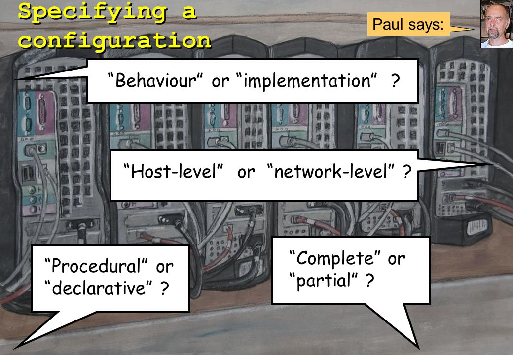 LISA 2004 (8) Specifying a configuration Behaviour or implementation .