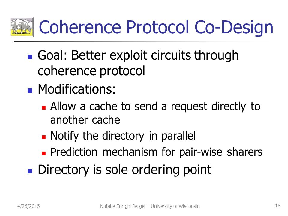 Coherence Protocol Co-Design Goal: Better exploit circuits through coherence protocol Modifications: Allow a cache to send a request directly to anoth