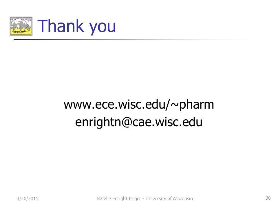 Thank you www.ece.wisc.edu/~pharm enrightn@cae.wisc.edu 4/26/2015 30 Natalie Enright Jerger - University of Wisconsin