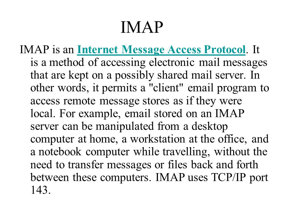 IMAP IMAP is an Internet Message Access Protocol.