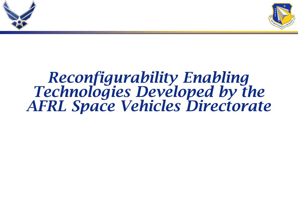 Reconfigurability Enabling Technologies Developed by the AFRL Space Vehicles Directorate
