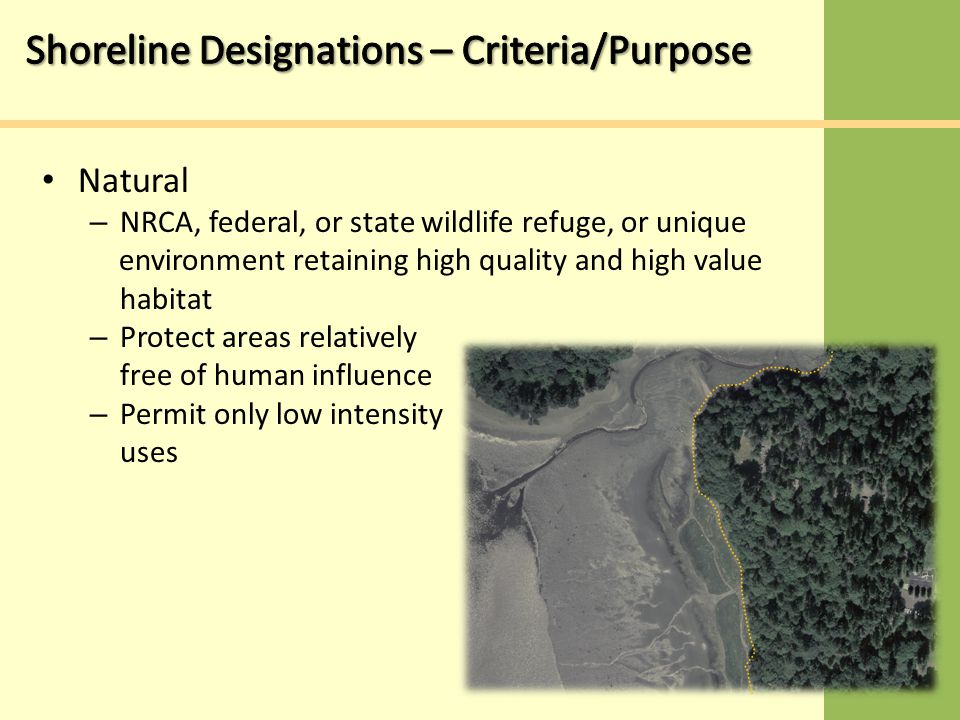Natural – NRCA, federal, or state wildlife refuge, or unique environment retaining high quality and high value habitat – Protect areas relatively free of human influence – Permit only low intensity uses