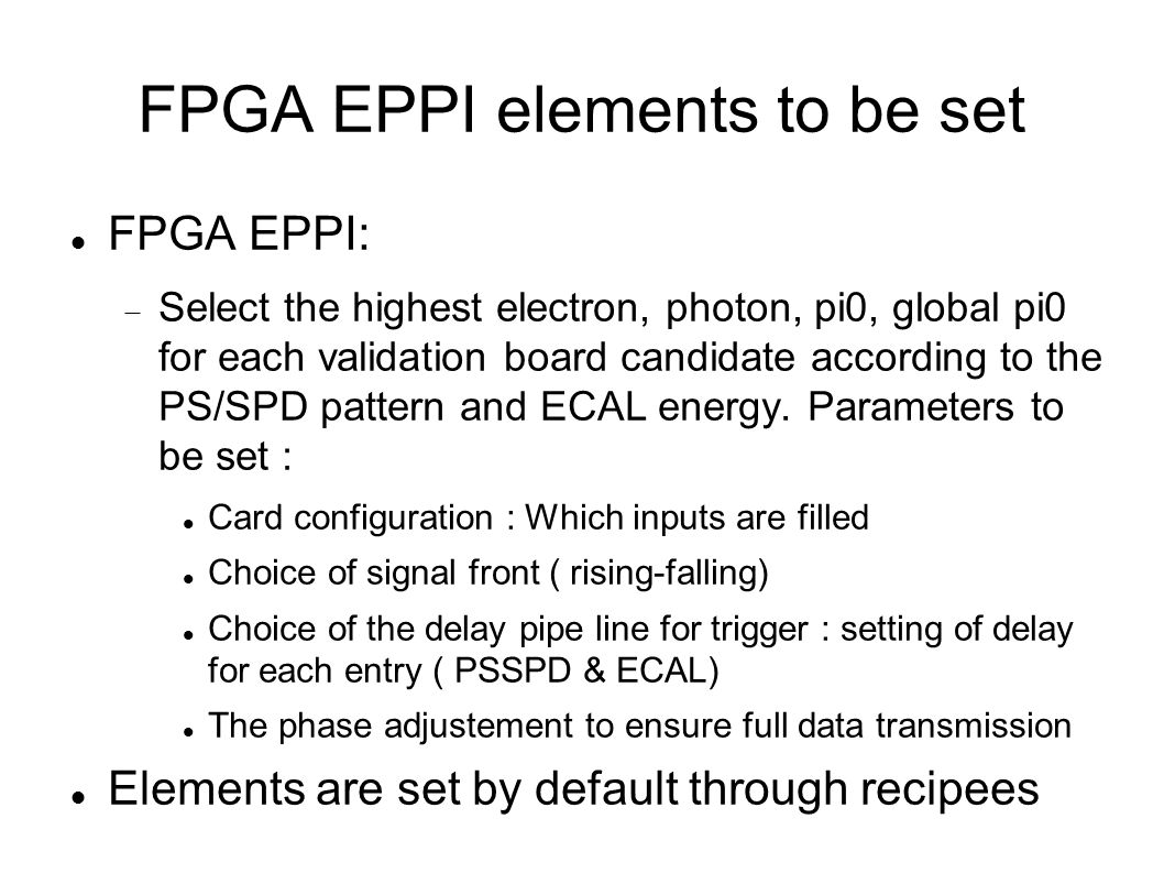 FPGA EPPI elements to be set FPGA EPPI:  Select the highest electron, photon, pi0, global pi0 for each validation board candidate according to the PS/SPD pattern and ECAL energy.