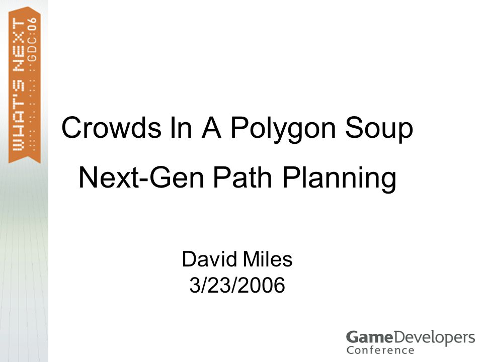 Crowds In A Polygon Soup Next-Gen Path Planning David Miles 3/23/2006