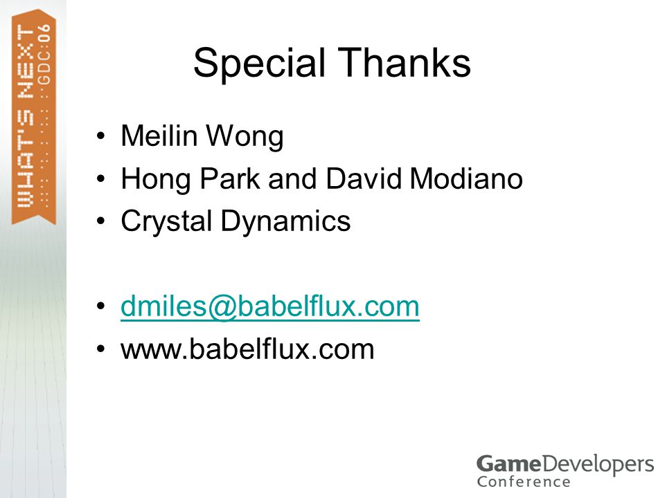 Special Thanks Meilin Wong Hong Park and David Modiano Crystal Dynamics dmiles@babelflux.com www.babelflux.com