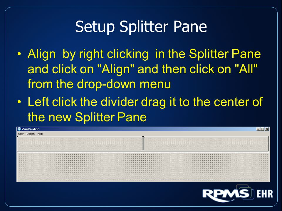 Setup Splitter Pane Align by right clicking in the Splitter Pane and click on Align and then click on All from the drop-down menu Left click the divider drag it to the center of the new Splitter Pane
