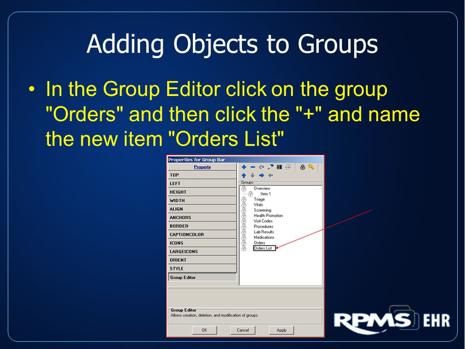 Adding Objects to Groups In the Group Editor click on the group Orders and then click the + and name the new item Orders List
