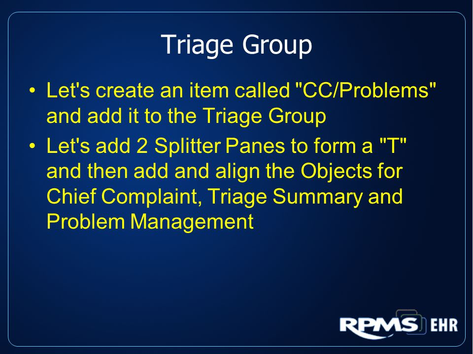 Triage Group Let s create an item called CC/Problems and add it to the Triage Group Let s add 2 Splitter Panes to form a T and then add and align the Objects for Chief Complaint, Triage Summary and Problem Management