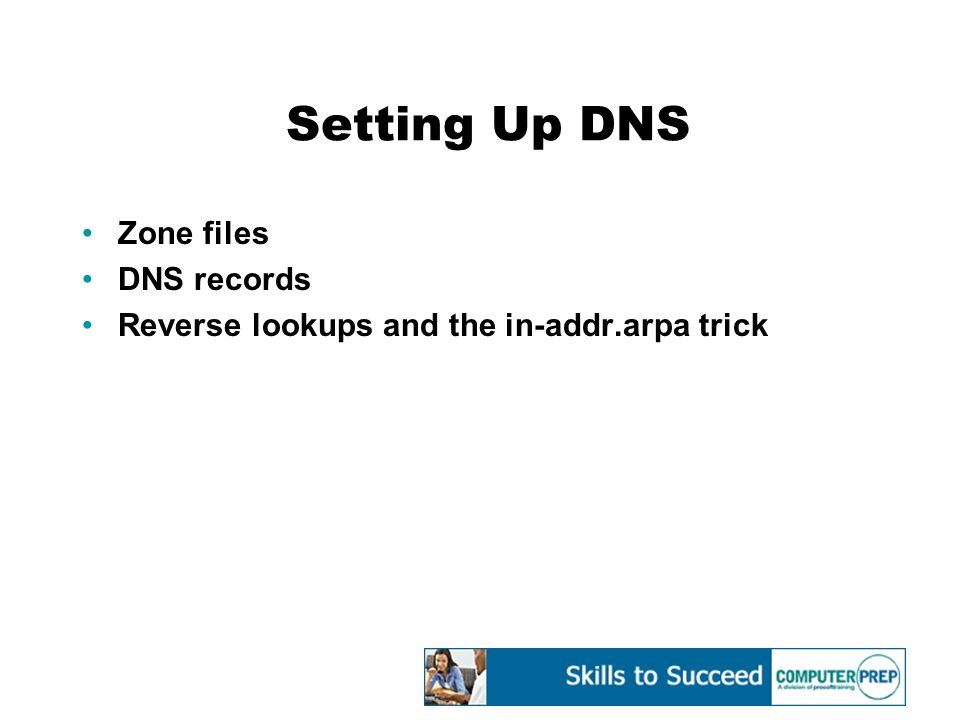 Setting Up DNS Zone files DNS records Reverse lookups and the in-addr.arpa trick