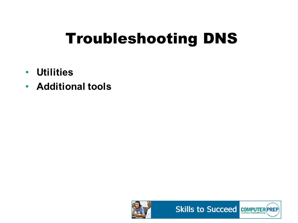 Troubleshooting DNS Utilities Additional tools