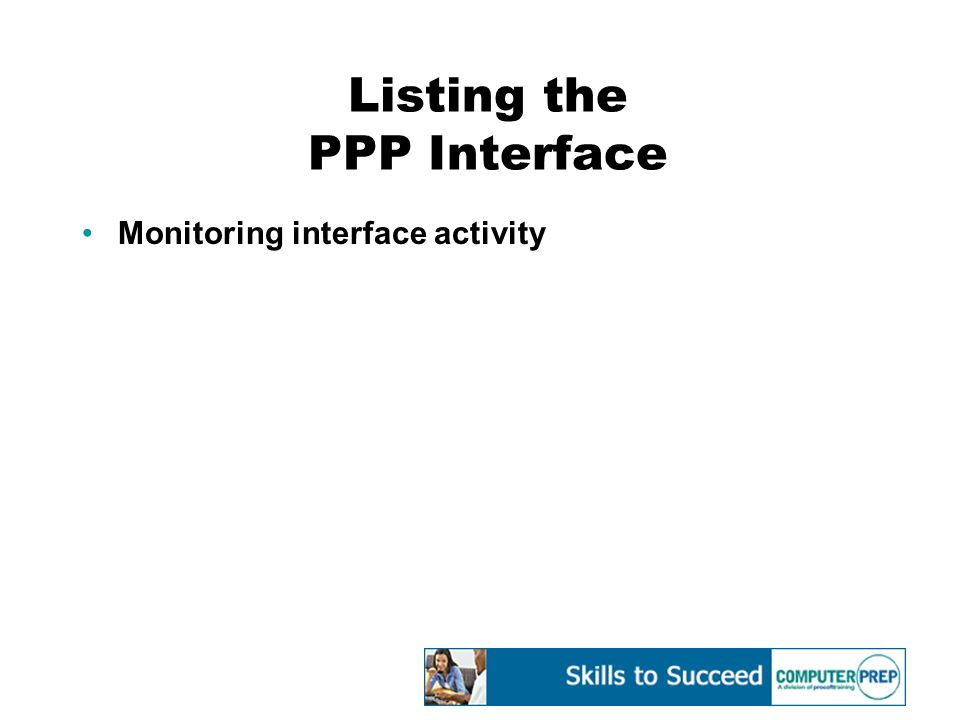 Listing the PPP Interface Monitoring interface activity