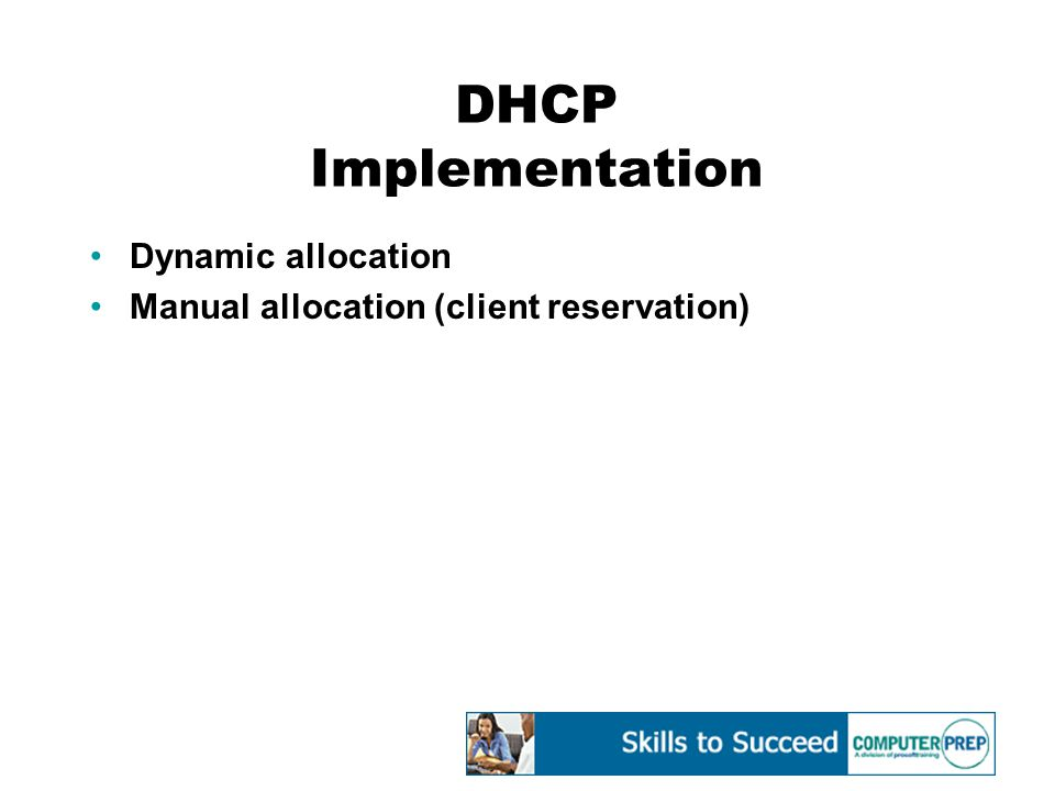 DHCP Implementation Dynamic allocation Manual allocation (client reservation)