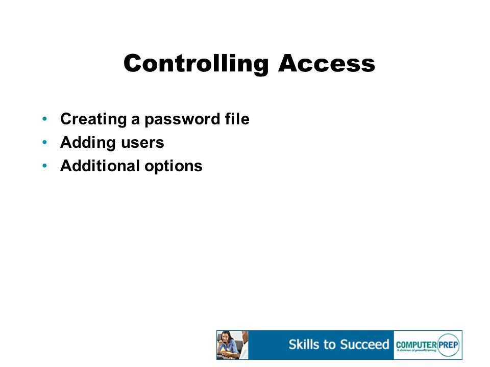 Controlling Access Creating a password file Adding users Additional options