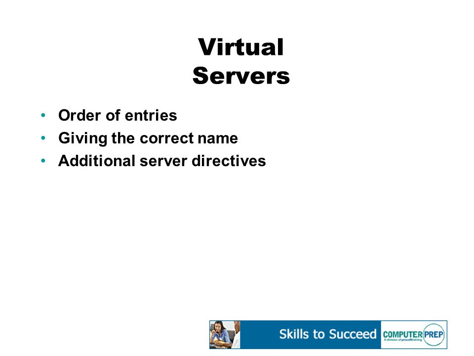 Virtual Servers Order of entries Giving the correct name Additional server directives