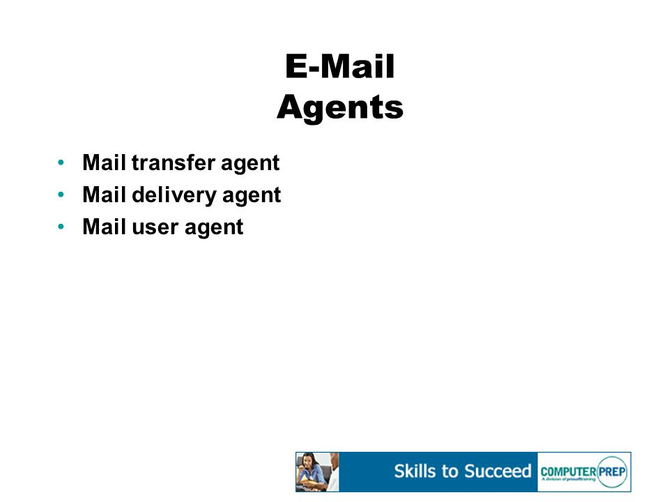 E-Mail Agents Mail transfer agent Mail delivery agent Mail user agent