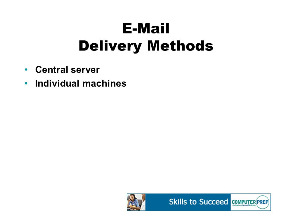 E-Mail Delivery Methods Central server Individual machines